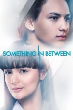 Nonton Movie Something In Between (2018) Subtitle Indonesia