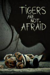 Nonton Tigers Are Not Afraid (2017) Sub Indo Terbaru