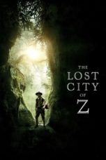 Nonton The Lost City of Z (2016) Sub Indo Terbaru