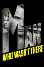 Nonton The Man Who Wasn't There (2001) Sub Indo Terbaru